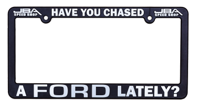 JBA Merchandise - JBA License Plate Frame - Have you CHASED a FORD Lately
